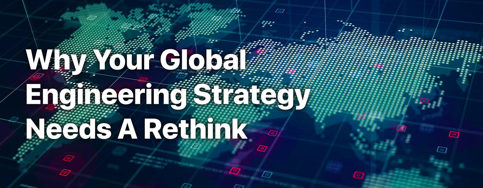 Why Your Global Engineering Strategy Needs A Rethink