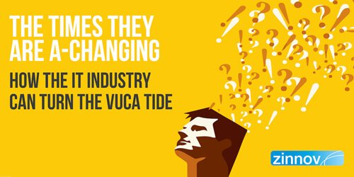 The Times They Are a-Changing: How The IT Industry Can Turn The VUCA TIDE
