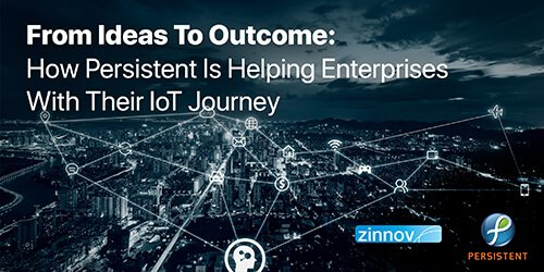 From Ideas To Outcome: How Persistent Is Helping Enterprises With Their IoT Journey