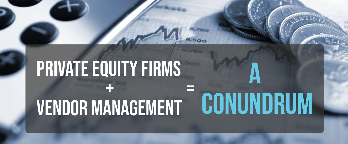 Private Equity Firms And The Vendor Management Conundrum (Part I)