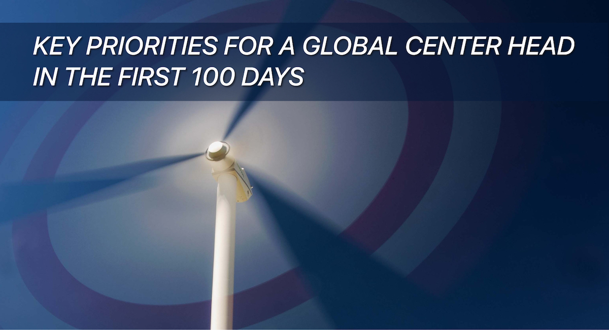 The First 100 Days Of A New GIC - The Key Priorities For A Global Center Head