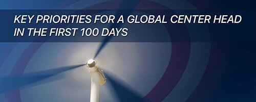 The First 100 Days Of A New GIC – The Key Priorities For A Global Center Head