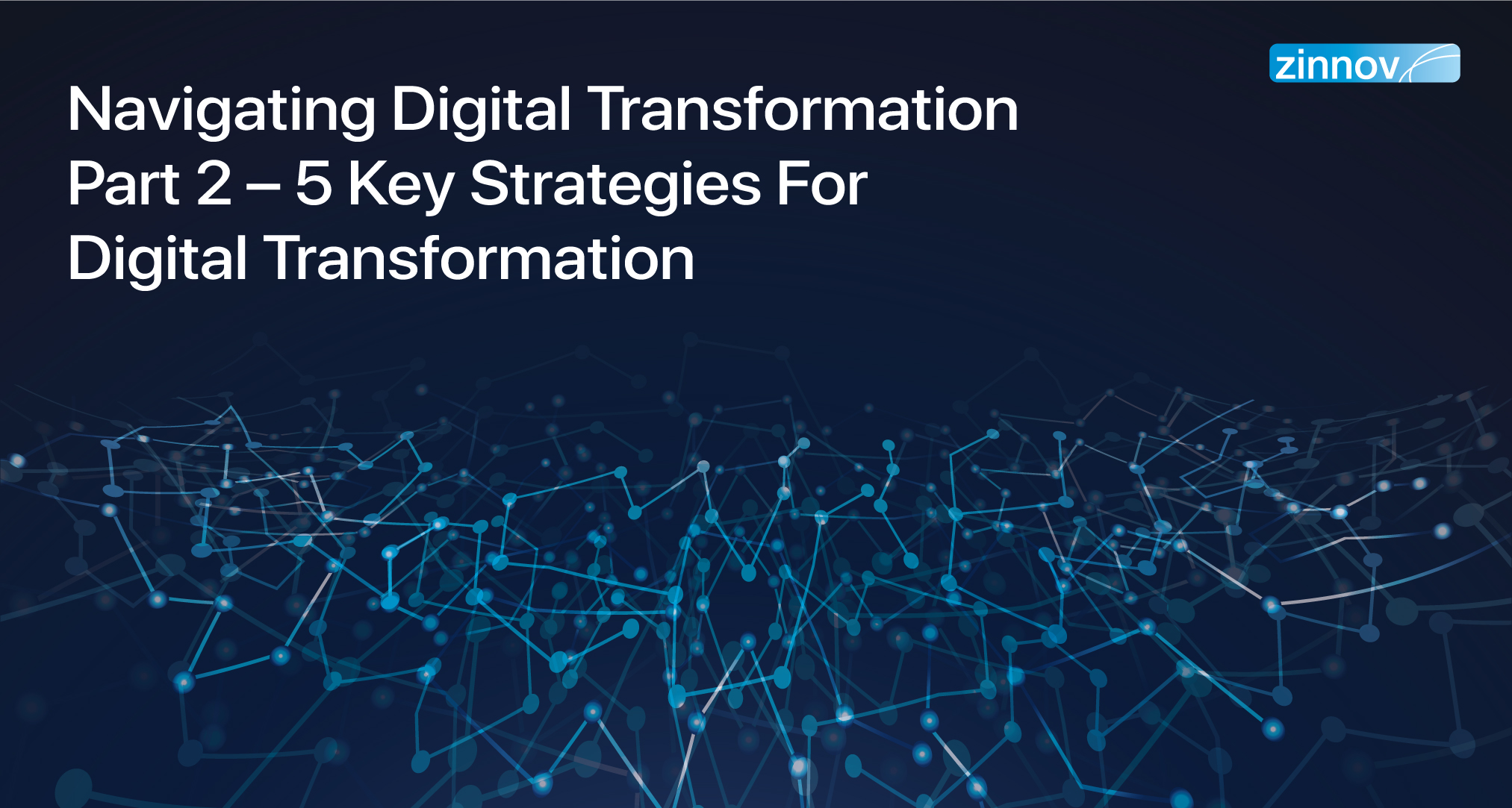 Navigating Digital Transformation Part 2: The 5 Key Strategies To Win At Digital Transformation